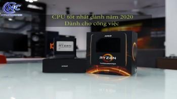 CPU tốt nhất dành năm 2020 - Dành cho công việc