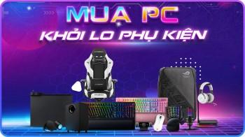 MUA PC - KHỎI LO PHỤ KIỆN