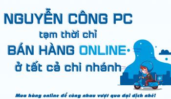 Thông báo chỉ bán hàng online ở tất cả các chi nhánh của Nguyễn Công